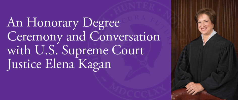 Read more about An Honorary Degree Ceremony and Conversation with U.S. Supreme Court Justice Elena Kagan